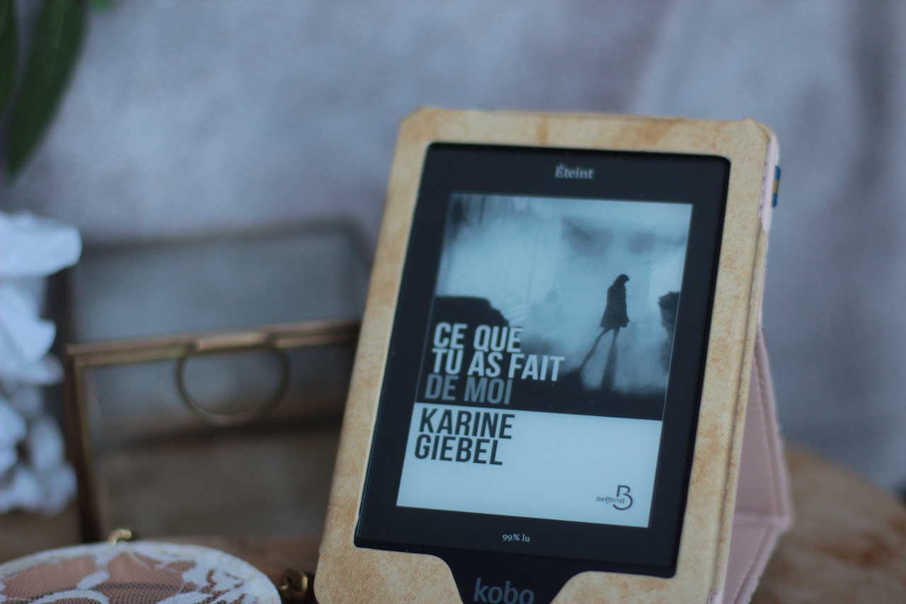 livre ; ebook ; liseuse ; kobo ; Ce que tu as fait de moi de Karine Giebel
